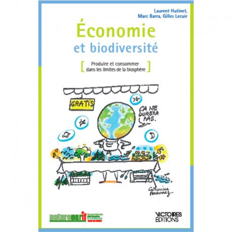 Economie et biodiversité - Produire et consommer dans les limites de la biosphère