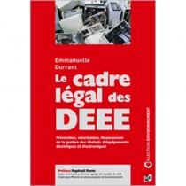 Le Cadre légal des DEEE - Prévention, valorisation, financement de la gestion des déchets