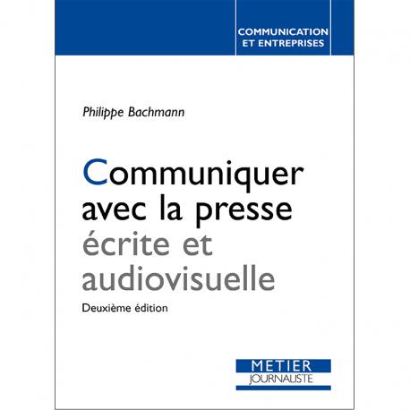 Communiquer avec la presse écrite et audiovisuelle