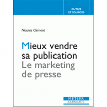 Mieux vendre sa publication Le marketing de presse