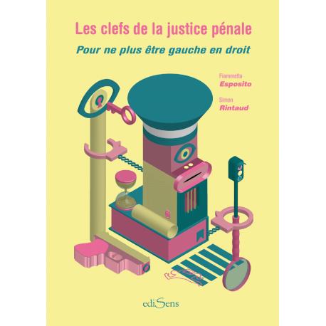 Les clefs de la justice pénale - Pour ne plus être gauche en droit