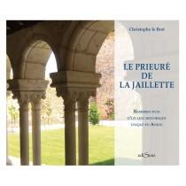Le prieuré de la Jaillette - Résurrection d'un lieu historique unique en Anjou